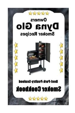 Dyna Glo Smoker Recipes: Beef Pork Poultry Seafood Smoker Co