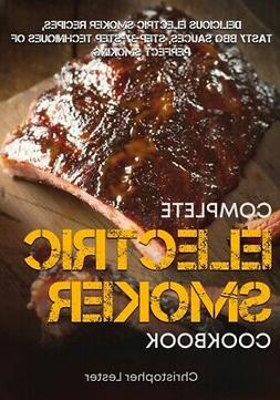 The Complete Electric Smoker Cookbook: Delicious Electric Sm