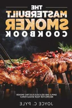 The Masterbuilt Smoker Cookbook: Simple and Delicious Electr